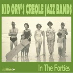 Kid Ory's Creole Jazz Bands In The Forties