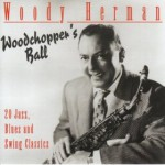 Woody Herman At The Woodchopper's Ball
